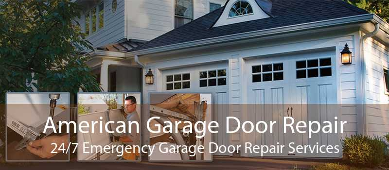 American Garage Door Repair 24/7 Emergency Garage Door Repair Services