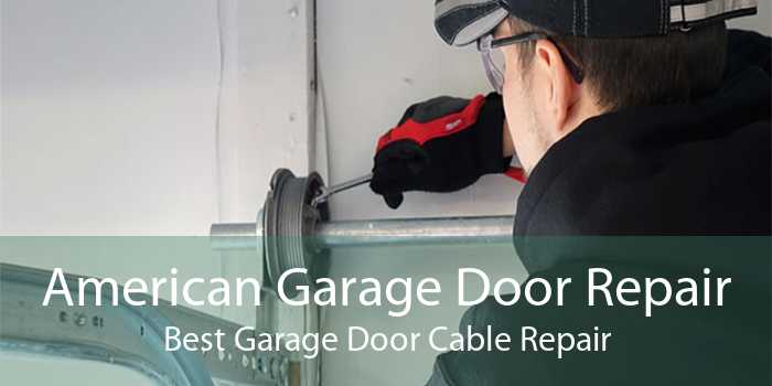 American Garage Door Repair Best Garage Door Cable Repair
