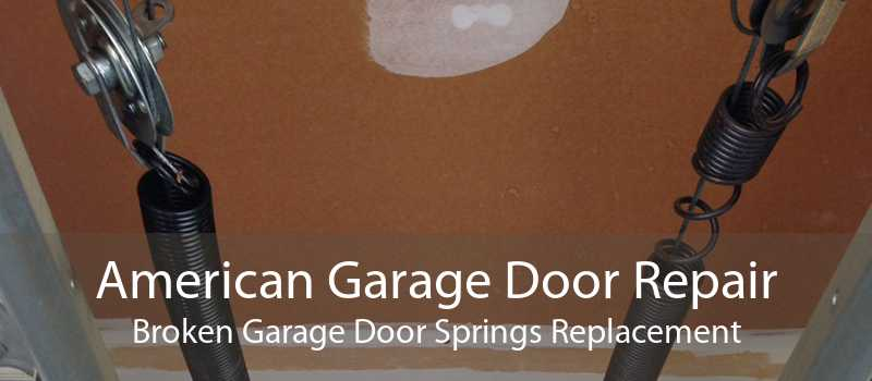 American Garage Door Repair Broken Garage Door Springs Replacement