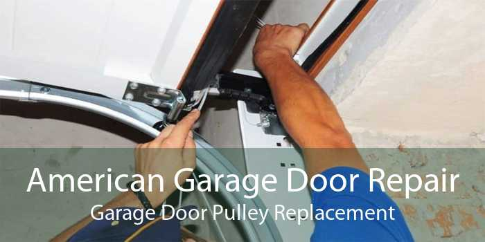 American Garage Door Repair Garage Door Pulley Replacement